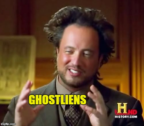 Ancient Aliens Meme | GHOSTLIENS | image tagged in memes,ancient aliens | made w/ Imgflip meme maker