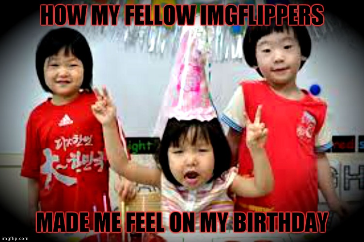 You guys are the best! | HOW MY FELLOW IMGFLIPPERS MADE ME FEEL ON MY BIRTHDAY | image tagged in happy birthday,imgflip unite,meanwhile on imgflip,awesomeness | made w/ Imgflip meme maker