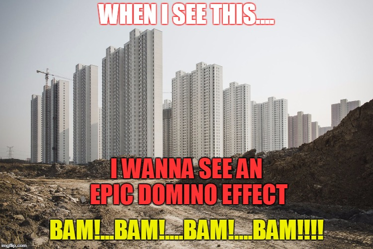 WHEN I SEE THIS.... BAM!...BAM!....BAM!....BAM!!!! I WANNA SEE AN EPIC DOMINO EFFECT | image tagged in world's biggest domino smack down | made w/ Imgflip meme maker