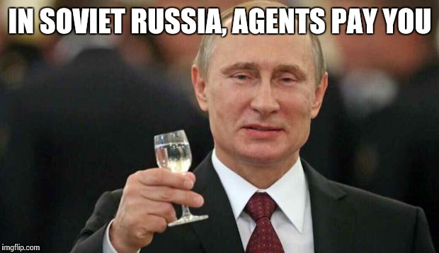 IN SOVIET RUSSIA, AGENTS PAY YOU | made w/ Imgflip meme maker