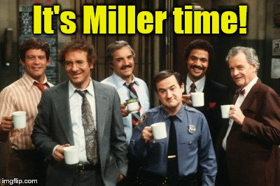 It's Miller time! | image tagged in barney miller cast | made w/ Imgflip meme maker