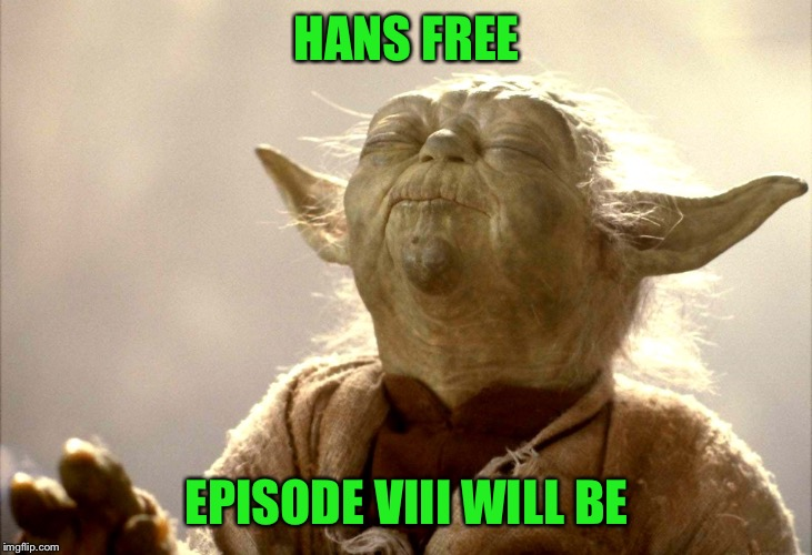 Yoda Is Very Pleased | HANS FREE EPISODE VIII WILL BE | image tagged in yoda is very pleased | made w/ Imgflip meme maker