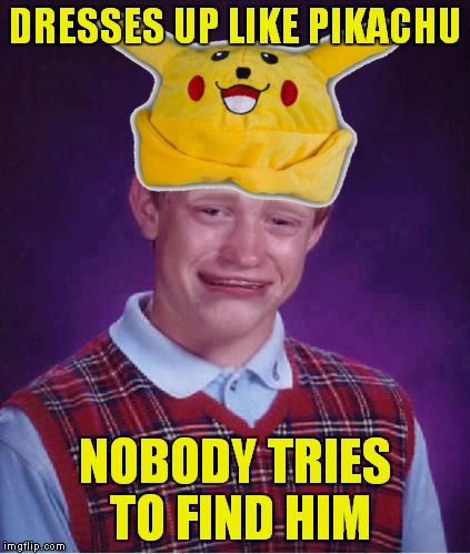 Sad in many ways! |  DRESSES UP LIKE PIKACHU; NOBODY TRIES TO FIND HIM | image tagged in bad luck brian,pikachu,funny memes,funny meme,too funny | made w/ Imgflip meme maker