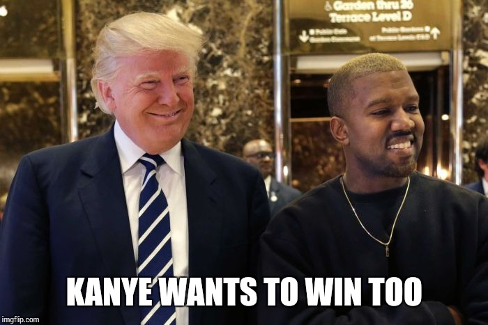 KANYE WANTS TO WIN TOO | made w/ Imgflip meme maker