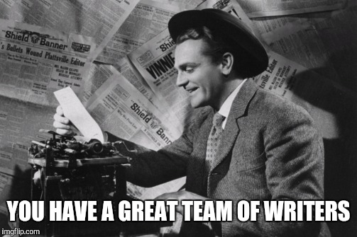 YOU HAVE A GREAT TEAM OF WRITERS | made w/ Imgflip meme maker