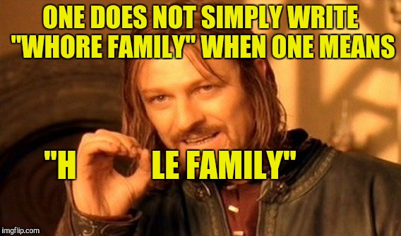 "One Does Not Simply Meme | ONE DOES NOT SIMPLY WRITE ""W**RE FAMILY"" WHEN ONE MEANS ""H            LE FAMILY"" 