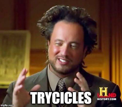 Ancient Aliens Meme | TRYCICLES | image tagged in memes,ancient aliens | made w/ Imgflip meme maker
