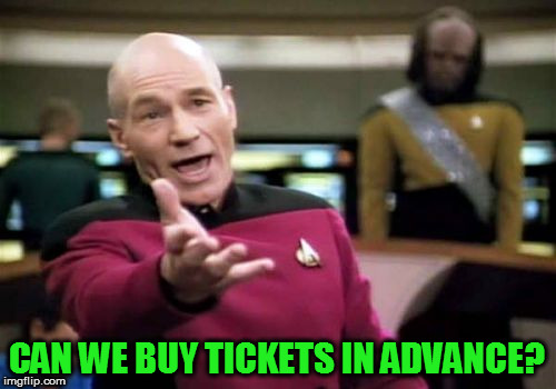 Picard Wtf Meme | CAN WE BUY TICKETS IN ADVANCE? | image tagged in memes,picard wtf | made w/ Imgflip meme maker