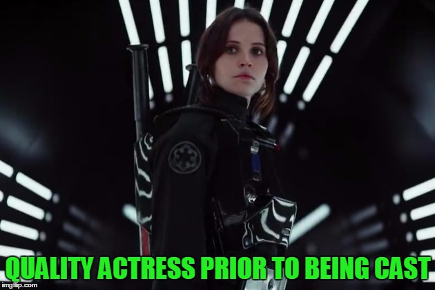 QUALITY ACTRESS PRIOR TO BEING CAST | image tagged in jyn erso in black | made w/ Imgflip meme maker