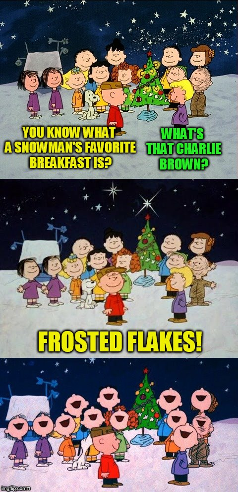 The 13 Christmas Memes Till Christmas Event  | YOU KNOW WHAT A SNOWMAN'S FAVORITE BREAKFAST IS? WHAT'S THAT CHARLIE BROWN? FROSTED FLAKES! | image tagged in a charlie brown christmas pun,christmas memes,charlie brown christmas,funny memes,jokes,snow flakes | made w/ Imgflip meme maker