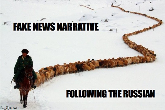 Fake News Narrative | FAKE NEWS NARRATIVE FOLLOWING THE RUSSIAN | image tagged in fake news,russian scapegoat | made w/ Imgflip meme maker
