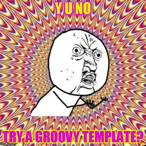 All the Groovy templates I had made will be in the comments. (Could be used for fun comments or memes!) | Y U NO TRY A GROOVY TEMPLATE? | image tagged in y u no groovy,y u no,funny meme,templates,fun,groovy | made w/ Imgflip meme maker