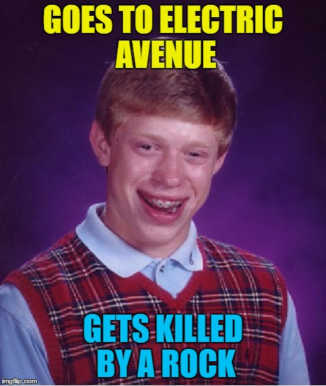 Bad Luck Brian Meme | GOES TO ELECTRIC AVENUE GETS KILLED BY A ROCK | image tagged in memes,bad luck brian | made w/ Imgflip meme maker