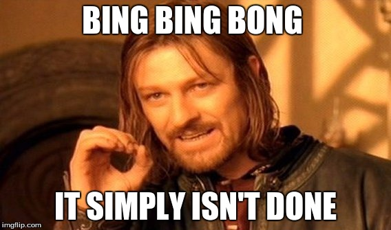 One Does Not Simply | BING BING BONG IT SIMPLY ISN'T DONE | image tagged in memes,one does not simply | made w/ Imgflip meme maker