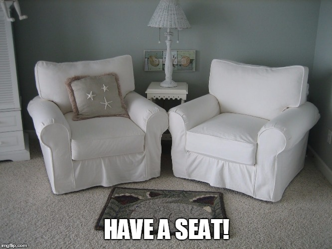 HAVE A SEAT! | made w/ Imgflip meme maker