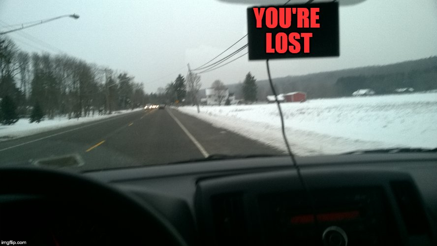 When you ignore your GPS for far too long | YOU'RE LOST | image tagged in gps,memes,original memes | made w/ Imgflip meme maker