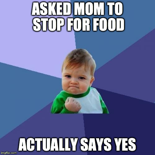 Success Kid Meme |  ASKED MOM TO STOP FOR FOOD; ACTUALLY SAYS YES | image tagged in memes,success kid | made w/ Imgflip meme maker