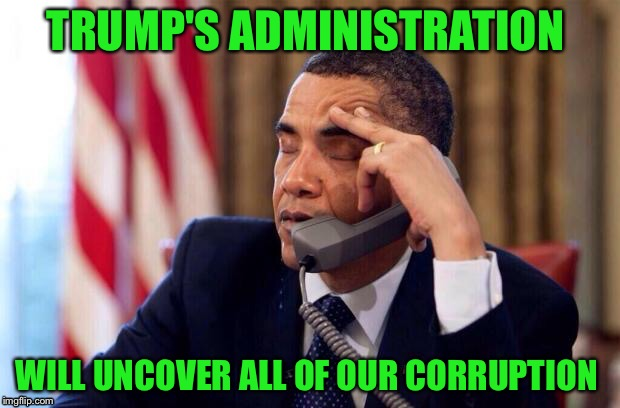 TRUMP'S ADMINISTRATION WILL UNCOVER ALL OF OUR CORRUPTION | made w/ Imgflip meme maker