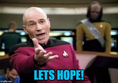 Picard Wtf Meme | LETS HOPE! | image tagged in memes,picard wtf | made w/ Imgflip meme maker