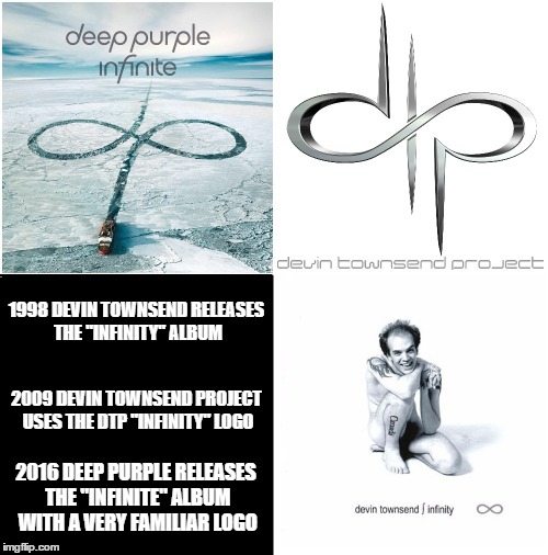"1998 DEVIN TOWNSEND RELEASES THE ""INFINITY"" ALBUM; 2009 DEVIN TOWNSEND PROJECT USES THE DTP ""INFINITY"" LOGO; 2016 DEEP PURPLE RELEASES THE ""INFINITE"" ALBUM WITH A VERY FAMILIAR LOGO 