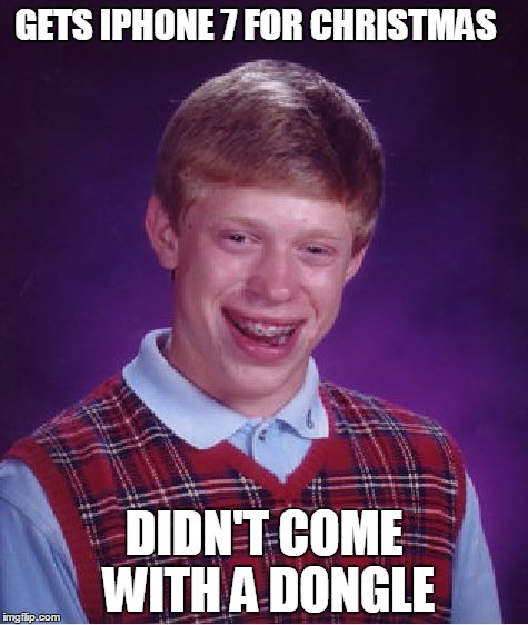 Bad Luck Brian Meme | GETS IPHONE 7 FOR CHRISTMAS DIDN'T COME WITH A DONGLE | image tagged in memes,bad luck brian | made w/ Imgflip meme maker