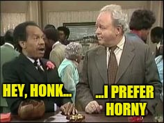 HEY, HONK... ...I PREFER HORNY | made w/ Imgflip meme maker