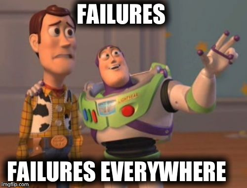 X, X Everywhere Meme | FAILURES FAILURES EVERYWHERE | image tagged in memes,x,x everywhere,x x everywhere | made w/ Imgflip meme maker