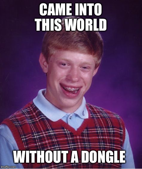Bad Luck Brian Meme | CAME INTO THIS WORLD WITHOUT A DONGLE | image tagged in memes,bad luck brian | made w/ Imgflip meme maker