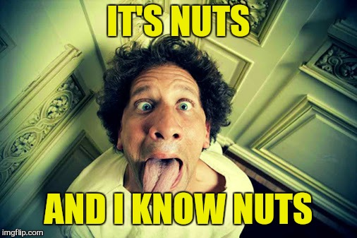 IT'S NUTS AND I KNOW NUTS | made w/ Imgflip meme maker