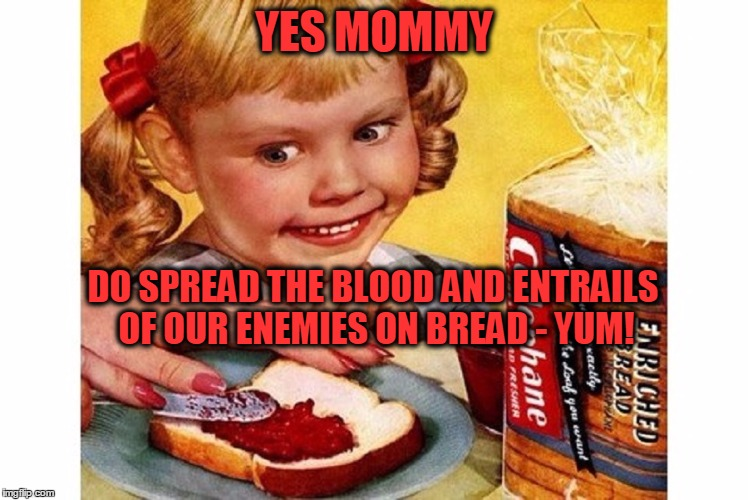 Creepy 1950s Bread Ad | YES MOMMY DO SPREAD THE BLOOD AND ENTRAILS OF OUR ENEMIES ON BREAD - YUM! | image tagged in meme,vintage ads,1950s ads,creepy kids,weird advertisements | made w/ Imgflip meme maker