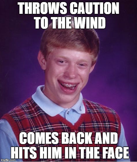 Bad Luck Brian Meme | THROWS CAUTION TO THE WIND COMES BACK AND HITS HIM IN THE FACE | image tagged in memes,bad luck brian | made w/ Imgflip meme maker