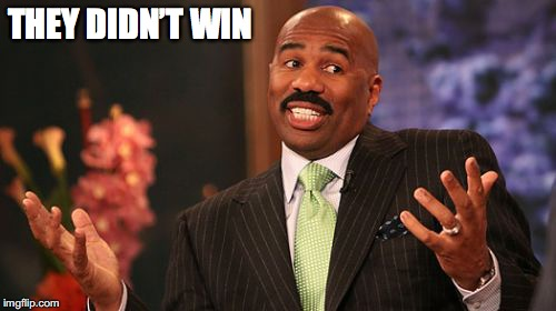 Steve Harvey Meme | THEY DIDN'T WIN | image tagged in memes,steve harvey | made w/ Imgflip meme maker