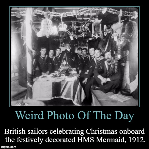 Great Use Of Space | Weird Photo Of The Day | British sailors celebrating Christmas onboard the festively decorated HMS Mermaid, 1912. | image tagged in funny,demotivationals,weird,photo of the day,christmas,sailors | made w/ Imgflip demotivational maker