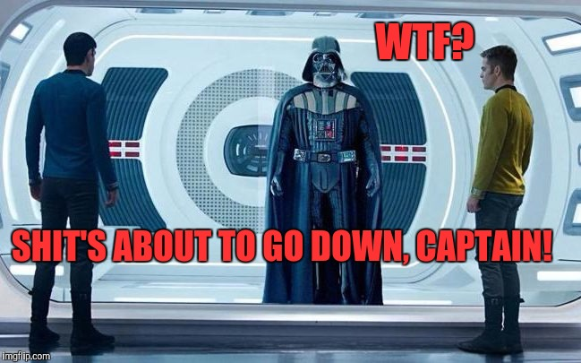 Sci-fi Smackdown | WTF? SHIT'S ABOUT TO GO DOWN, CAPTAIN! | image tagged in memes,sci fi,star wars,star trek,funny | made w/ Imgflip meme maker