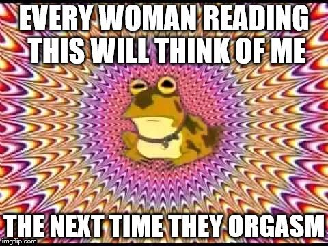 Hypnotoad | image tagged in hypnotoad,orgasm,think of me | made w/ Imgflip meme maker