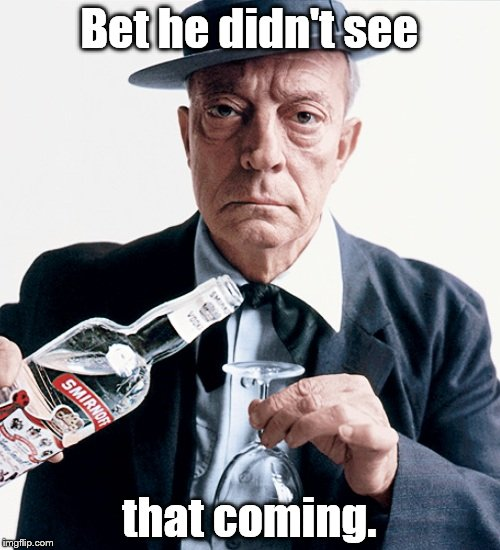 Buster vodka ad | Bet he didn't see that coming. | image tagged in buster vodka ad | made w/ Imgflip meme maker