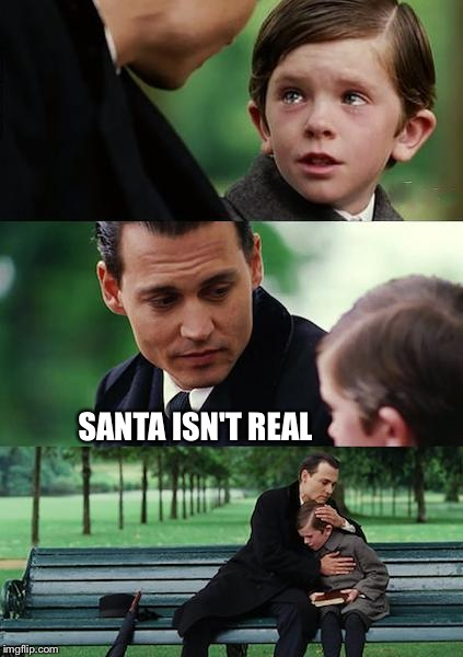 Finding Neverland Meme | SANTA ISN'T REAL | image tagged in memes,finding neverland | made w/ Imgflip meme maker