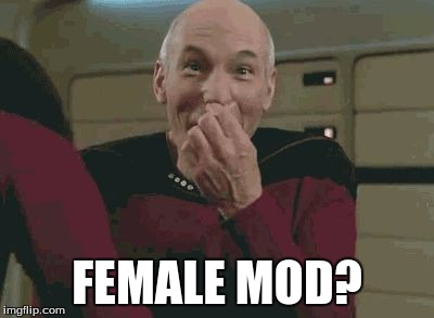 Pickard laughing | FEMALE MOD? | image tagged in pickard laughing | made w/ Imgflip meme maker