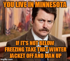 And You Call Yourself A Native Minnesotan |  YOU LIVE IN MINNESOTA; IF IT'S NOT BELOW FREEZING TAKE THAT WINTER JACKET OFF AND MAN UP | image tagged in memes,ron swanson,winter jacket,freezing,a light jacket or sweater is fine | made w/ Imgflip meme maker
