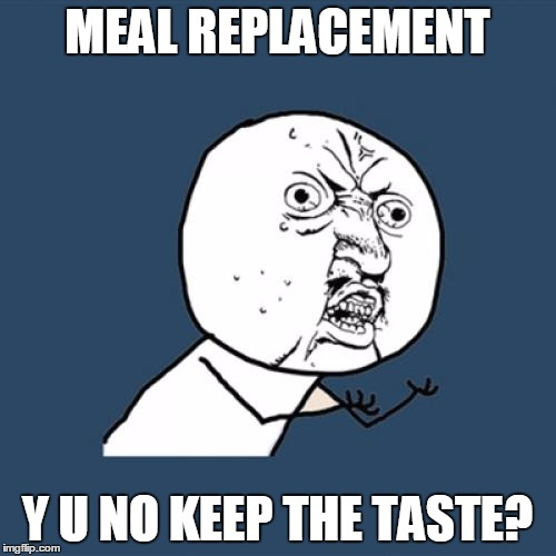 Y U No Meme | MEAL REPLACEMENT Y U NO KEEP THE TASTE? | image tagged in memes,y u no | made w/ Imgflip meme maker