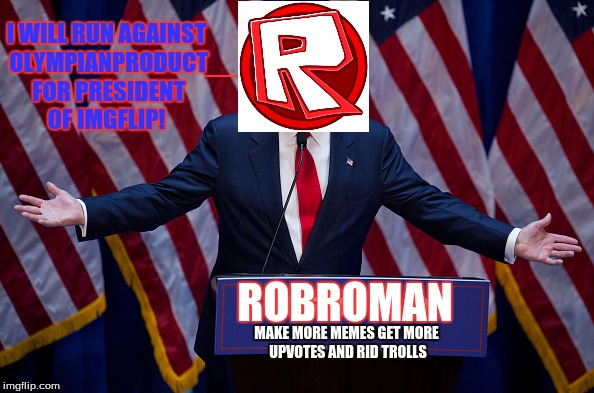 Do you think I should do it? |  I WILL RUN AGAINST OLYMPIANPRODUCT FOR PRESIDENT OF IMGFLIP! ROBROMAN; MAKE MORE MEMES GET MORE UPVOTES AND RID TROLLS | image tagged in trump bruh,election,another one | made w/ Imgflip meme maker
