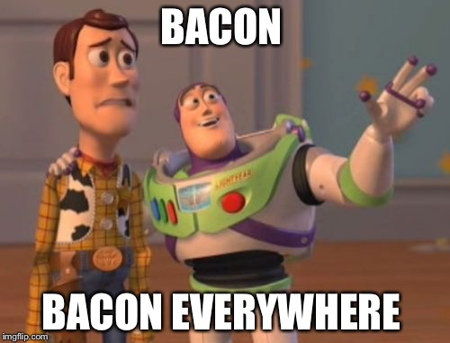 X, X Everywhere Meme | BACON BACON EVERYWHERE | image tagged in memes,x x everywhere | made w/ Imgflip meme maker