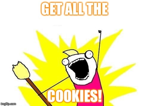X All The Y Meme | GET ALL THE COOKIES! | image tagged in memes,x all the y | made w/ Imgflip meme maker