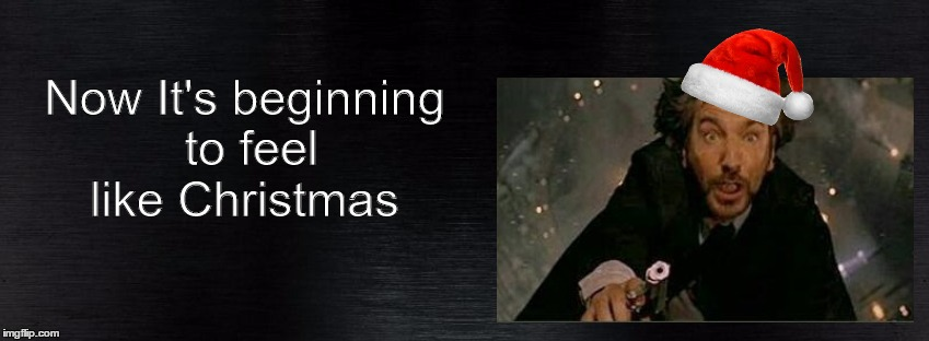Traditional Christmas | Now It's beginning to feel like Christmas | image tagged in hanz gruber,alan rickman,die hard,die hard hans gruber looking,christmas,hans gruber fall | made w/ Imgflip meme maker