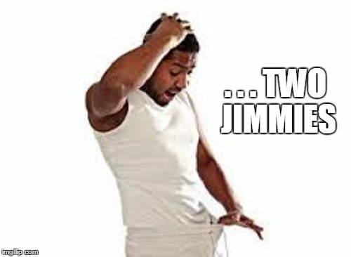 . . . TWO JIMMIES | made w/ Imgflip meme maker
