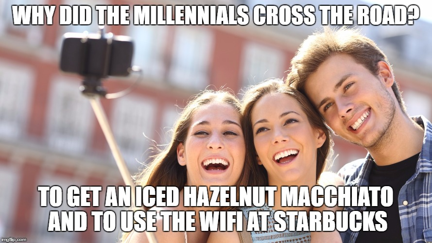 WHY DID THE MILLENNIALS CROSS THE ROAD? TO GET AN ICED HAZELNUT MACCHIATO AND TO USE THE WIFI AT STARBUCKS | made w/ Imgflip meme maker