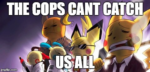 CASHWAG Crew | THE COPS CANT CATCH US ALL | image tagged in memes,cashwag crew | made w/ Imgflip meme maker