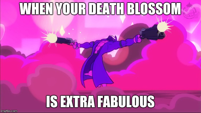WHEN YOUR DEATH BLOSSOM IS EXTRA FABULOUS | made w/ Imgflip meme maker