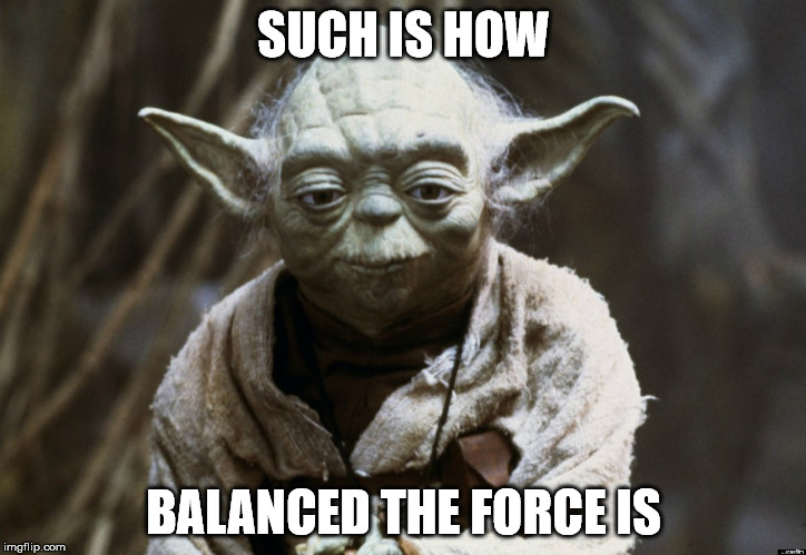 SUCH IS HOW BALANCED THE FORCE IS | made w/ Imgflip meme maker