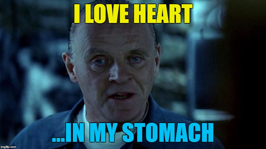I LOVE HEART ...IN MY STOMACH | made w/ Imgflip meme maker